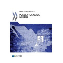 Oecd Territorial Reviews: Puebla-tlaxcala, Mexico 2013, Oecd