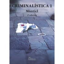Criminalistica 1 Montiel 2a Ed Limusa !!100% Nuevos!!