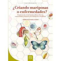 Libro ¿criando Mariposas O Enfermedades?
