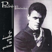 Pedro Fernandez Lo Mucho Que Te Quiero Cd Semnvo 1993 Mexico