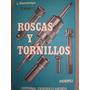 Tratado Técnico Práctico: Roscas Y Tornillos, Gazzaniga