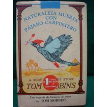 Tom Robbins, Naturaleza Muerta Con Pájara Carpintero.