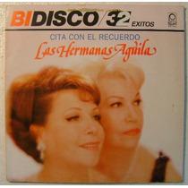 Hermanas Aguila / Cita Con El Recuerdo 2 Discos Lp Vinilo
