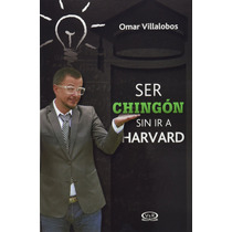 Ser Chingon Sin Ir A Harvard - Omar Villalobos + Regalo