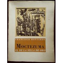 Moctezuma, El De La Silla De Oro - Francisco Monterde