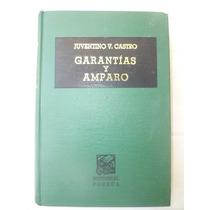 Castro, Juventino. Garantías Y Amparo. 1996.