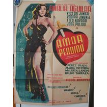 Poster Original Mexicano Amor Perdido Amalia Aguilar 1951