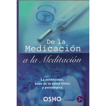 Osho De La Medicación A La Meditación. Unico En Mercadolibre