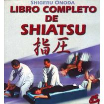 Libro Completo De Shiatsu / Teoría, Práctica Y Tratamientos