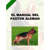 Manual Del Pastor Aleman Entrena A Tu Mejor Amigo ¡¡ Dpa