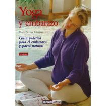 Yoga Y Embarazo Libro Práctico Para Embarazo Y Parto Natural