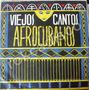 Afroantillana, Viejos Cantos Afrocubanos, Lp12´,
