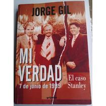 Jorge Gil Mi Verdad El Caso Stanley Libro Unica Ed Año 2000
