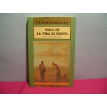 Para Mi La Vida Es Cristo / J. L. Martín Descalzo