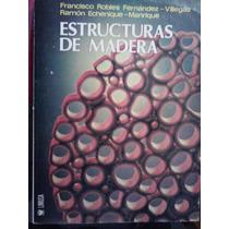 Estructuras De Madera, Fco. Robles, Ed Limusa