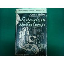 John D. Bernal, La Ciencia En Nuestro Tiempo, U.n.a.m., Méxi