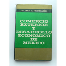 Comercio Exterior Y Desarrollo Economico De Mexico / William