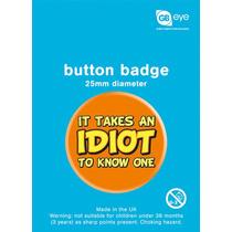 Insignia Idiot - Toma Un 25mm Declaración Fun Novelty