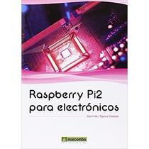 Libro Raspberry Pi 2 Para Electronicos / Raspberry Pi 3