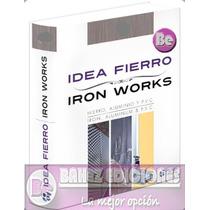 Idea Fierro - Iron Works 1 Vol Idea Book