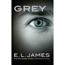 Grey - E. L. James / Grijalbo ( 50 Sombras De Grey ) Libro 4