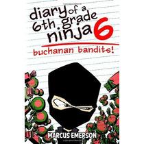 Diario De Un 6to Grado Ninja 6: Buchanan Bandidos!