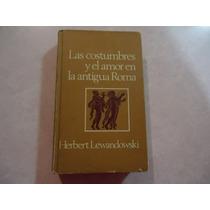 Las Costumbres Y Amor En La Antigua Roma Herbert Lewandowski