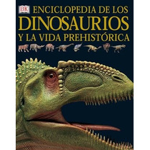 Enciclopedia Dinosaurios Y Vida Prehistórica Dk, Tapa Dura