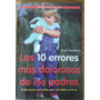 Libro Los 10 Errrores Mas Dolorosos D Los Padres A Los Hijos