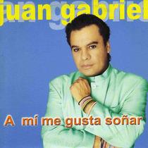 Cd Juan Gabriel A Mi Me Gusta Soñar De Coleccion Para Fans