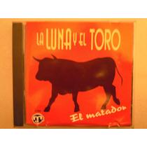 El Matador Cd La Luna Y El Toro