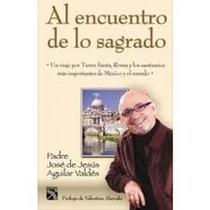 Libro El Encuentro De Lo Sagrado, Padre José De Jesús Agui.
