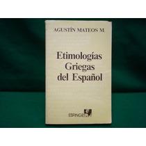 Agustín Mateos M., Etimologías Griegas Del Español.