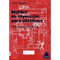 Libro: Moldes De Inyección Para Plásticos: 100 Casos - Pdf
