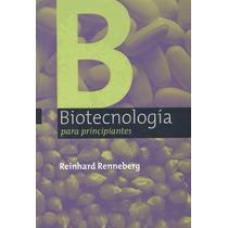 Libro: Biotecnología Para Principiantes Reinhard Renneberg