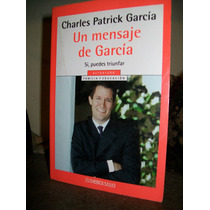 Un Mensaje De Garcia -si Puedes Triunfar- Charles Garcia