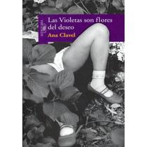 Las Violetas Son Flores Del Deseo - Ana Clavel / Alfaguara