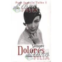 Libro Siempre Dolores, Paco Ignacio Taibo I.
