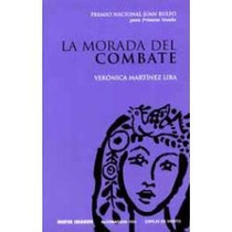 Libro La Morada Del Combate, Verónica Martínez Lira.