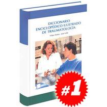 Diccionario Enciclopédico Ilustrado De Traumatología 1 Vol