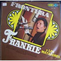 Nvd. Frankie Y Los Matadores (frontera) Lp 12´,