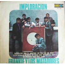 Frankie Y Los Matadores (imploracion) Lp 12´,