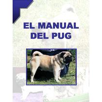 Manual Del Pug O Carlino + Regalos Conocelo Y Educalo ¡¡ Vmj
