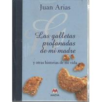 Las Galletas Profanadas De Mi Madre De Juan Arias.