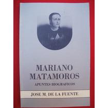 José M. De La Fuente, Mariano Matamoros Apuntes Biográficos