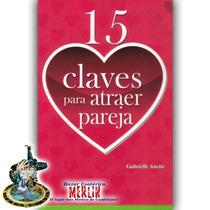 15 Claves Para Atraer Al Hombre De Tus Sueños - Libro