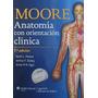 Anatomía Con Orientación Clínica. Moore 7 ° Edicion