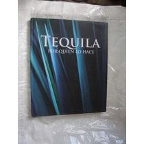 Libro Tequila Por Quien Lo Hace , Año 2010 , 127 Paginas