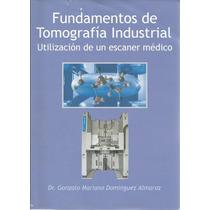 Fundamentos De Tomografía Industrial. Empleo Del Escaner.