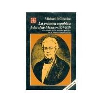 Libro La Primera Republica Federal De Mexico 1824-1835 *cj